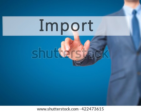 Import - Businessman hand pressing button on touch screen interface. Business, technology, internet concept. Stock Photo - stock photo