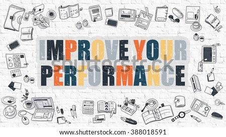 Improve Your Performance Concept. Improve Your Performance Drawn on White Brick Wall. Improve Your Performance in Multicolor. Doodle Design. Modern Style Illustration. Line Style Illustration.  - stock photo