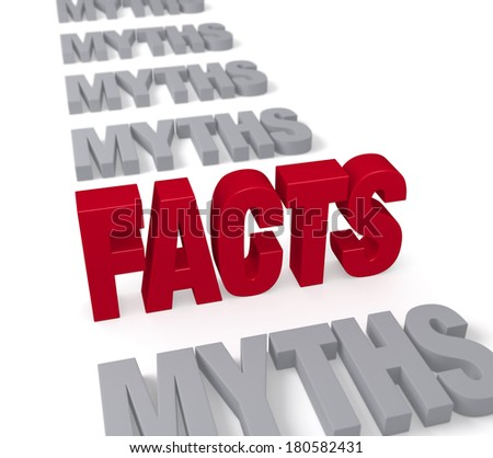 """In a long row of plain gray """"MYTHS"""", a bold, bright red """"FACTS"""" stands tall, dominating the foreground.  Focus is on """"FACTS."""" Isolated on white. - stock photo"""