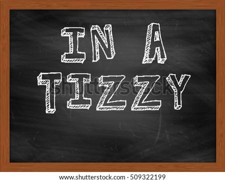IN A TIZZY handwritten chalk text on black chalkboard