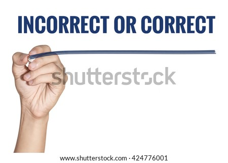 Incorrect OR Correct word write by man hand hold a pen on white background - stock photo
