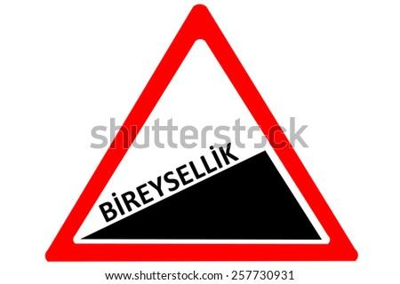 Indivudiality Turkish bireysellik increasing warning road sign isolated on white background - stock photo