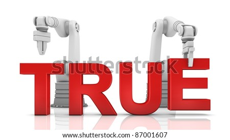 Industrial robotic arms building TRUE word on white background - stock photo