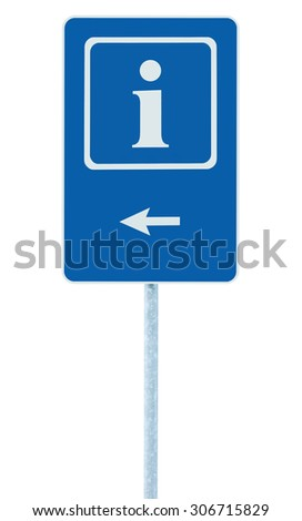 Info sign in blue, white i letter icon and frame, left hand pointing arrow, isolated roadside information signage on pole post, large detailed framed roadsign closeup - stock photo