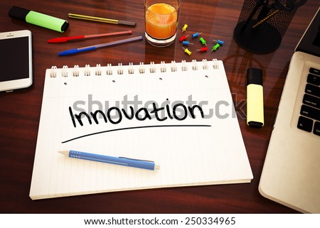 Innovation - handwritten text in a notebook on a desk - 3d render illustration. - stock photo