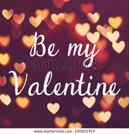 Inspirational motivation quote be my valentine on bokeh heart background - stock photo