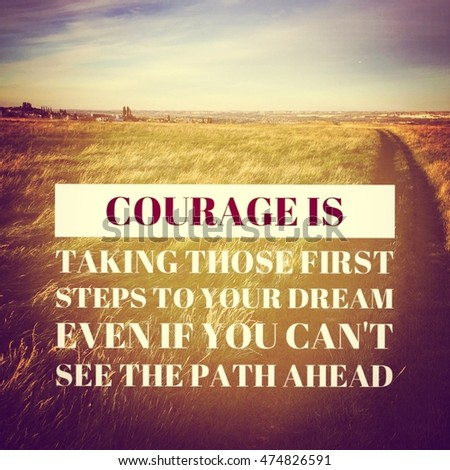 Inspirational Quote. Courage Is Taking Those First Steps To Your Dream Even  If You Can