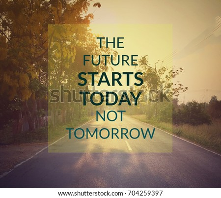 Superb Inspirational Quote On Blur Background...the Future Starts Today Not  Tomorrow