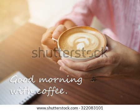 Inspirational Quote On Coffee Background : Good Morning With Coffee.