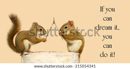 Inspirational quote on life by Walt Disney with a pair of squirrels with a wishbone, making wishes.  - stock photo