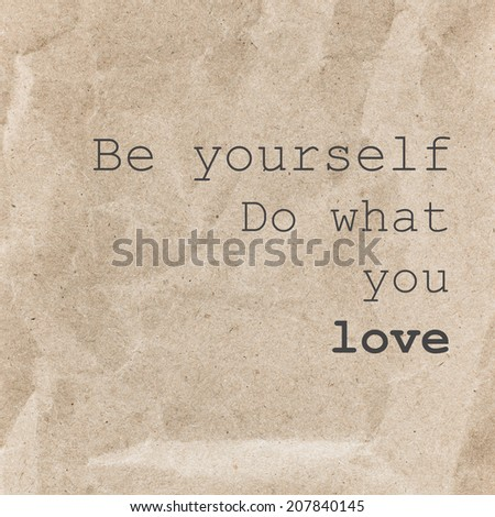 Inspirational quote poster, typographical design - Be yourself do what you love over textured paper background. - stock photo