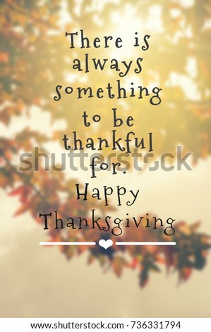 Inspirational Quotes For Thanksgiving   There Is Always Something To Be  Thankful For. Happy Thanksgiving