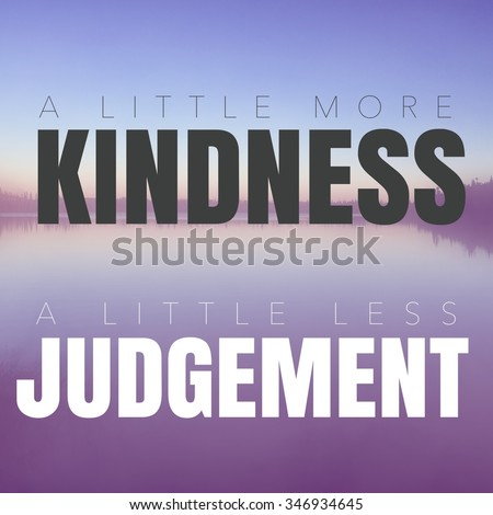 Inspirational Typographic Quote - A little more kindness a little less Judgement - stock photo