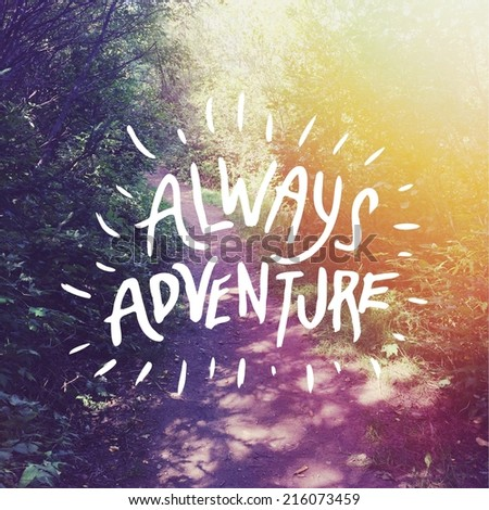 Inspirational Typographic Quote - Always Adventure - stock photo