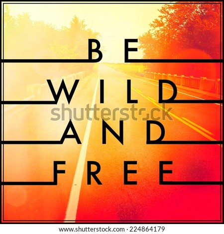 Inspirational Typographic Quote - Be wild and Free - stock photo