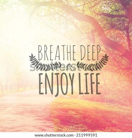 Inspirational Typographic Quote - Breathe Deep and Enjoy life - stock photo