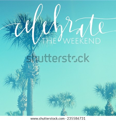 Inspirational Typographic Quote - Celebrate the weekend - stock photo
