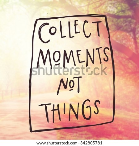 Inspirational Typographic Quote - Collect moments not things - stock photo