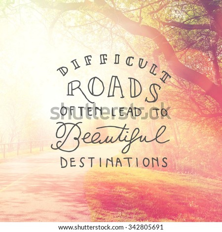 Inspirational Typographic Quote - Difficult roads often lead to beautiful destinations - stock photo