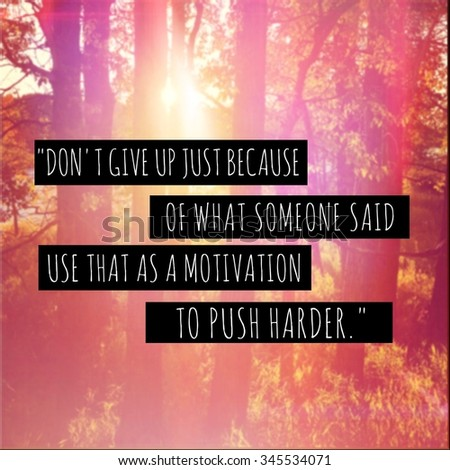 "Inspirational Typographic Quote - Don't give up just because of what someone said use that as a motivation to push harder"" - stock photo"