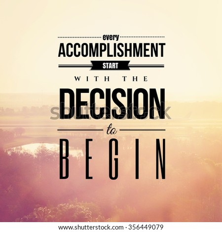Inspirational Typographic Quote - Every accomplishment start with the decision to begin  - stock photo