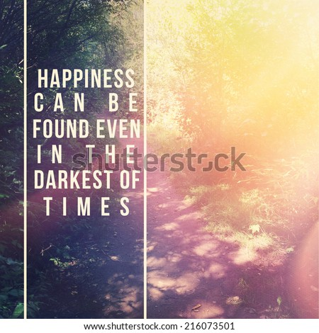 Inspirational Typographic Quote - Happiness can be found even in the darkest of times - stock photo
