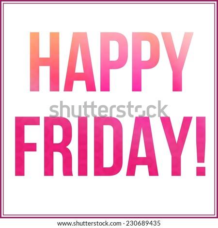 Inspirational Typographic Quote - Happy Friday - stock photo