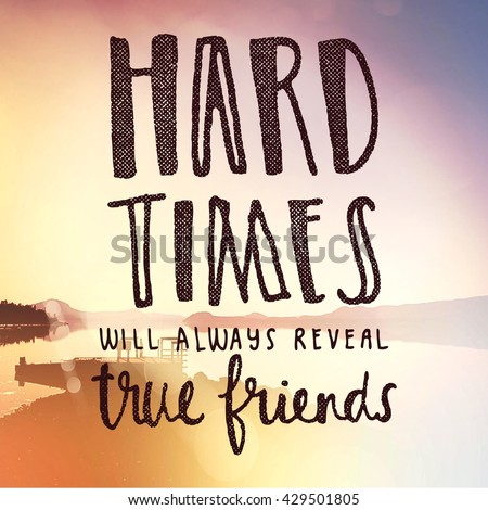 Inspirational Typographic Quote - Hard times will always reveal true friends