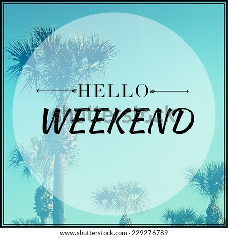 Inspirational Typographic Quote - Hello weekend - stock photo