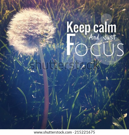 Inspirational Typographic Quote - Keep calm and just focus - stock photo