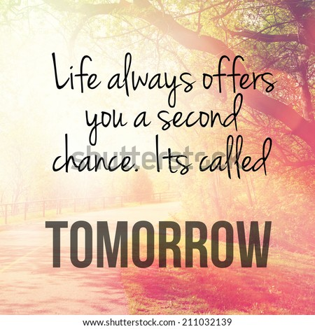 Inspirational Typographic Quote - Life always offers you a second chance. it's called tomorrow - stock photo