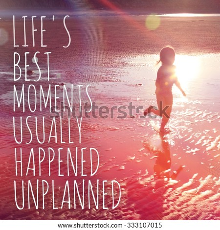 Inspirational Typographic Quote - Life's best moments usually happened unplanned - stock photo