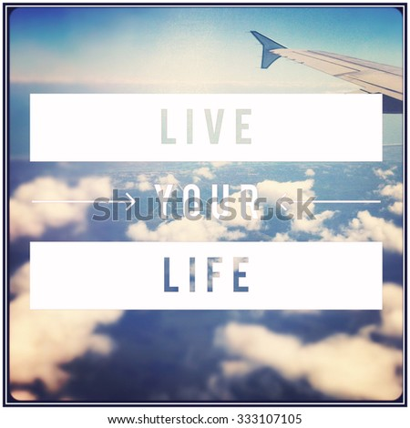 Inspirational Typographic Quote - Live your life - stock photo