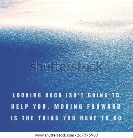 Inspirational Typographic Quote - Looking back isn't going to help you.  moving forward is the thing you have to do - stock photo
