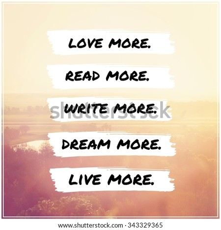 Inspirational Typographic Quote - Love more, read more, write more, dream more, live more - stock photo