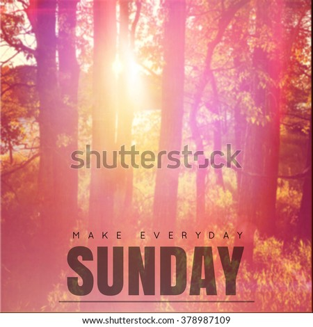 Inspirational Typographic Quote - Make everyday Sunday - stock photo