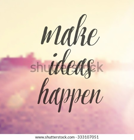 Inspirational Typographic Quote - Make idea happen - stock photo