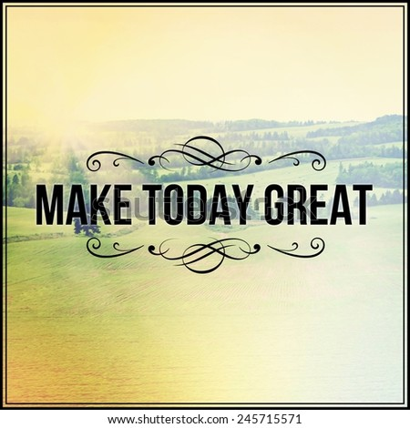 Inspirational Typographic Quote - Make today great - stock photo