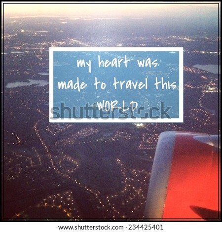 Inspirational Typographic Quote - My Heart was made to travel this world - stock photo