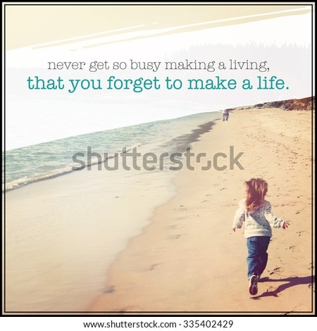 Inspirational Typographic Quote - never get so busy making a living a living that you forget to make a life - stock photo