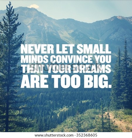 Inspirational Typographic Quote - Never let small minds convince you that your dreams are too big.