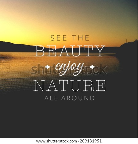 Inspirational Typographic Quote - See the Beauty enjoy Nature all around - stock photo