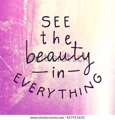 Inspirational Typographic Quote - See the beauty in everything - stock photo