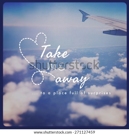 Inspirational Typographic Quote - Take me away  - stock photo