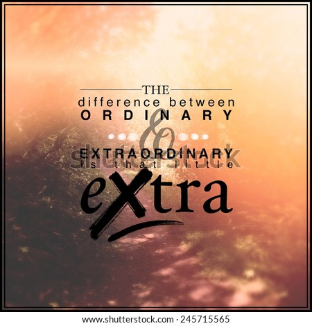 Inspirational Typographic Quote - The difference between ordinary & extraordinary is that little extra - stock photo