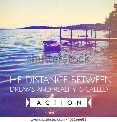 Inspirational Typographic Quote - the distance between dreams and realty is called action - stock photo