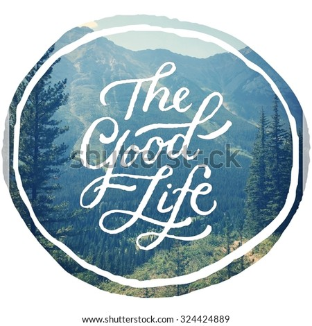 Inspirational Typographic Quote - The good Life - stock photo