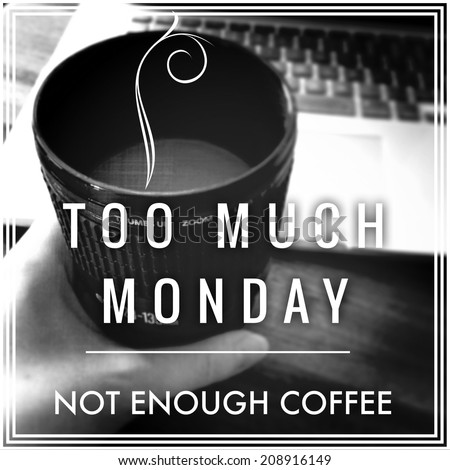 Inspirational Typographic Quote - Too much Monday not enough coffee - stock photo