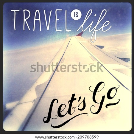 Inspirational Typographic Quote - Travel is life, let's go - stock photo