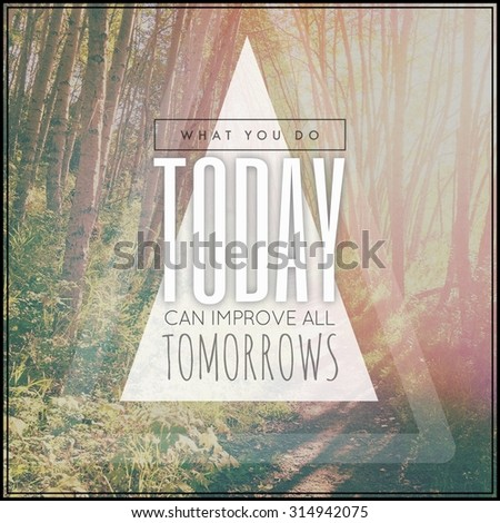 Inspirational Typographic Quote - What you do today can improve all tomorrows